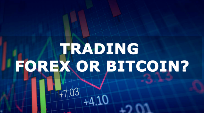 Which one do you prefer trading? Forex or Bitcoin
