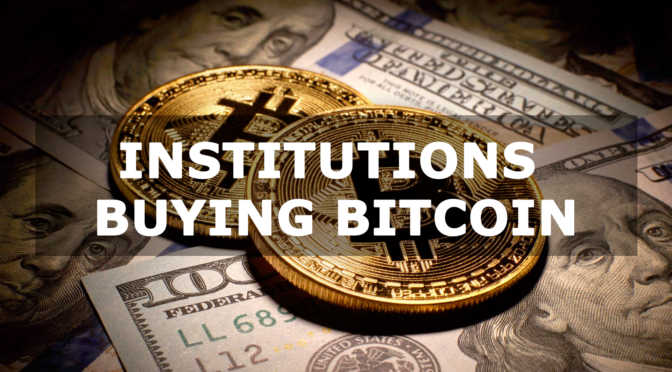 Why institutions buying Bitcoin matters